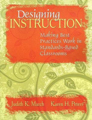 Designing Instruction By March, Judith K./ Peters, Karen H.